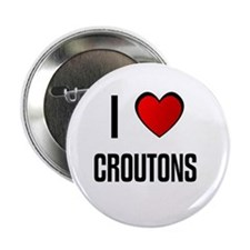 I LOVE CROUTONS Button