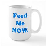 Feed Me Now Large Mug