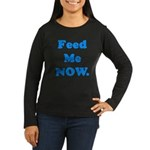 Feed Me Now Women's Long Sleeve Dark T-Shirt