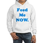 Feed Me Now Hooded Sweatshirt