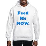 Feed Me Now Hooded Sweatshirt