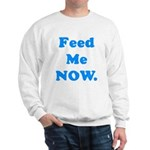 Feed Me Now Sweatshirt