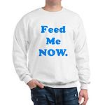 Feed Me Now Sweatshirt