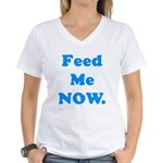 Feed Me Now Women's V-Neck T-Shirt