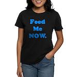Feed Me Now Women's Dark T-Shirt