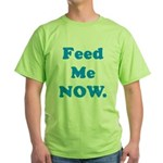 Feed Me Now Green T-Shirt