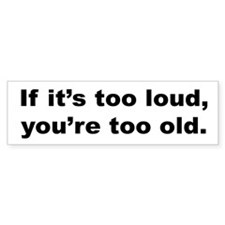 Too Loud Too Old Bumper Bumper Sticker