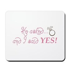 He asked and I said YES! Mousepad