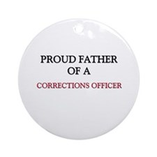 Proud Father Of A CORRECTIONS OFFICER Ornament (Ro