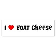 I LOVE GOAT CHEESE Bumper Bumper Sticker