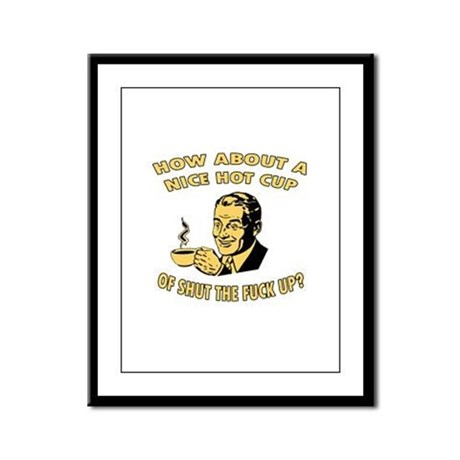Cup Of Shut The Fuck Up - Male Framed Panel Print