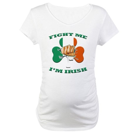 St. Patrick's Day - Fight Me I'm Irish Maternity T