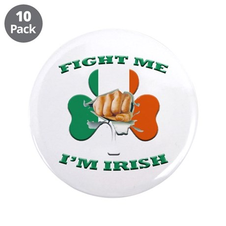 "St. Patrick's Day - Fight Me I'm Irish 3.5"" Button"