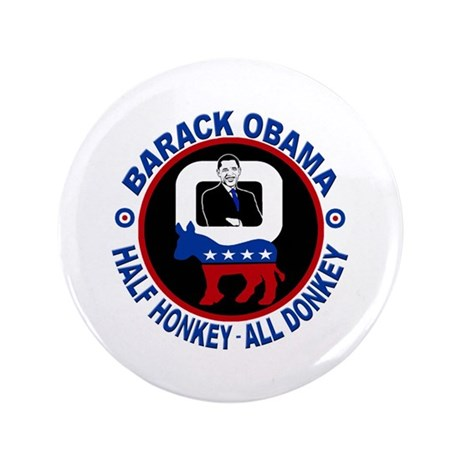 "Barack Obama - Half Honkey, All Donkey 3.5"" Button"