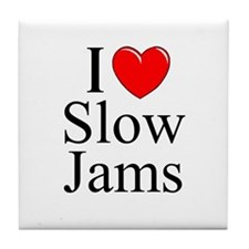 """I Love (Heart) Slow Jams"" Tile Coaster"