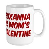 Roxannas is moms valentine Mug