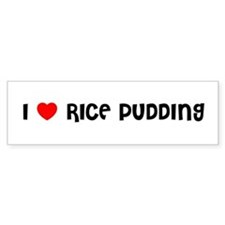 I LOVE RICE PUDDING Bumper Car Sticker