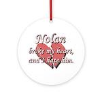 Nolan broke my heart and I hate him Ornament (Roun