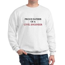 Proud Father Of A CIVIL ENGINEER Sweatshirt