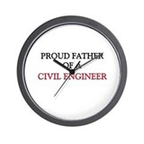 Proud Father Of A CIVIL ENGINEER Wall Clock