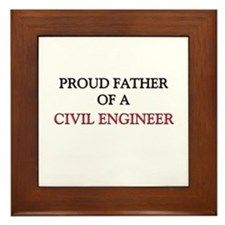 Proud Father Of A CIVIL ENGINEER Framed Tile