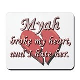 Myah broke my heart and I hate her Mousepad