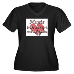 Monte broke my heart and I hate him Women's Plus S