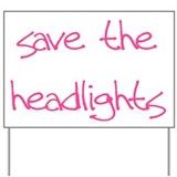 save the headlights Yard Sign
