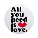 ALL YOU NEED IS LOVE! Ornament (Round)