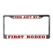 This Ain't My First Rodeo License Plate Frame