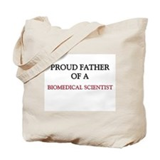 Proud Father Of A BIOMEDICAL SCIENTIST Tote Bag