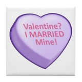 Valentine? I MARRIED Mine! Tile Coaster