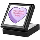 Valentine? I MARRIED Mine! Keepsake Box