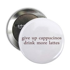 "Give Up Cappucino 2.25"" Button (100 pack)"