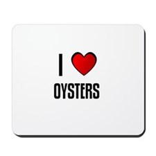 I LOVE OYSTERS Mousepad