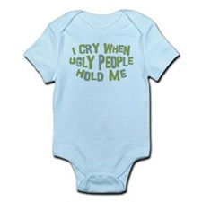 I Cry When Ugly People Hold Me Infant Bodysuit