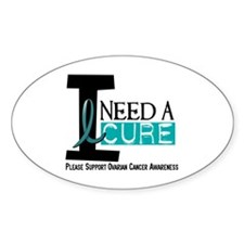 I Need A Cure OVARIAN CANCER Oval Decal