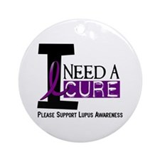 I Need A Cure LUPUS Ornament (Round)