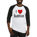 I Love Buddhism Baseball Jersey