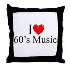"""I Love (Heart) 60's Music"" Throw Pillow"
