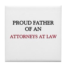 Proud Father Of An ATTORNEYS AT LAW Tile Coaster