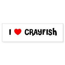 I LOVE CRAYFISH Bumper Bumper Sticker