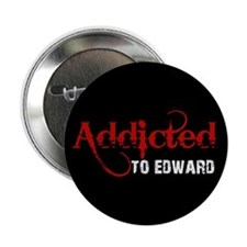 "Addicted to Edward 2.25"" Button"