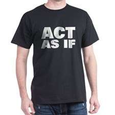 Act As If T-Shirt