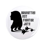 "Brunettes Not Fighter Jets 2 3.5"" Button"