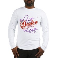 Live, Love, Dance Long Sleeve T-Shirt