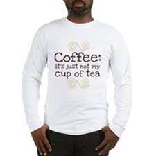 Not My Cup Of Tea Long Sleeve T-Shirt