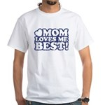 Mom Loves Me Best White T-Shirt