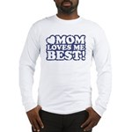 Mom Loves Me Best Long Sleeve T-Shirt