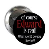 "Of Course Edward is Real! 2.25"" Button"